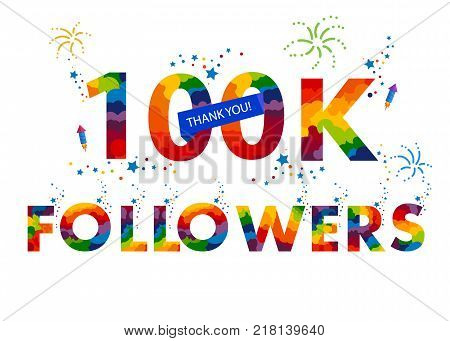 100K one hundred thousand followers. colored text. Design template for social network and follower.