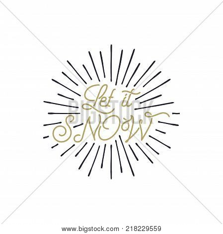 Vintage hand drawn calligraphy.Let it snow quote with sunbursts.Hand drawn lettering Christmas, new year design. Typography card for holiday cards, photo overlays for Socials.Stock vector isolate