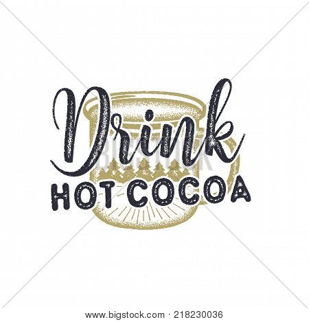 Vintage hand drawn Christmas typography label design.Drink Hot Cocoa sign. Inspirational print for t shirts, mugs, holiday decorations, costumes.Stock vector illustration isolated.