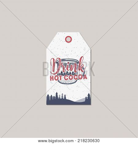 Merry Christmas and New Year gift tag. Holiday card concept with xmas symbols - coffee cup and typography quote - drink hot cocoa. Stock Vector illustration isolated on white background.
