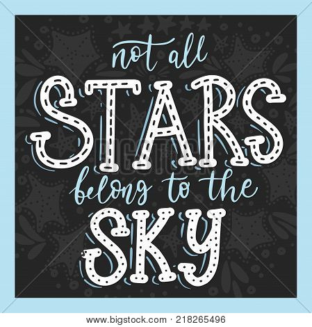 Not all stars belong to the sky. Handdrawn vector summer illustration. Calligraphic hand paindes quote.