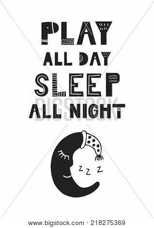 Play all day, sleep all night - unique hand drawn nursery poster with hand drawn lettering in scandinavian style. Vector illustration.
