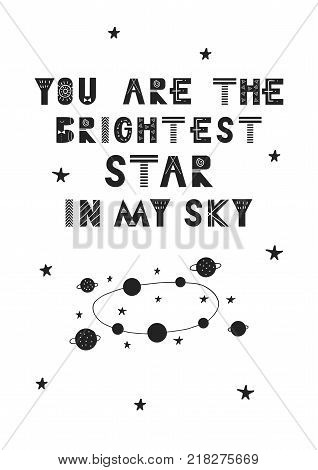 You are the brightest star in my sky - unique hand drawn nursery poster with hand drawn lettering in scandinavian style. Vector illustration.
