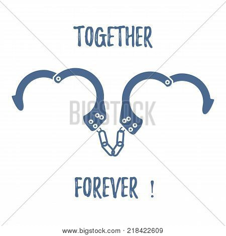 Handcuffs in heart shape and the words together forever. Design for banner, poster or print. Greeting card Valentine's Day.