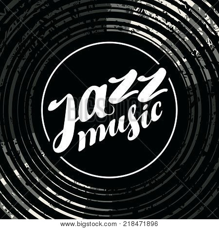 Vector poster for the jazz music with black vinyl record and white handwritten lettering. Gramophone vinyl record with label. Music collection. Old technology retro sound design
