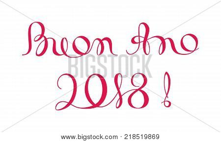 Buon Ano 2018 Inscription. Happy New Year Calligraphy Template in Italian. Greeting Card Red Typography on White Background. Vector Illustration Hand Drawn Lettering