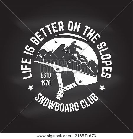 Life is better on the slopes. Snowboard Club. Vector.Concept for shirt , print, stamp or tee.Vintage design with snowboard and mountain silhouette. Extreme winter sport. Chalk drawing on a blackboard.