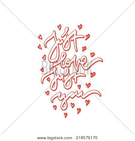 Just love, just you. Hand drawn  lettering about love. Vector illustration. Typography design elements for prints, cards, posters, products packaging, branding.