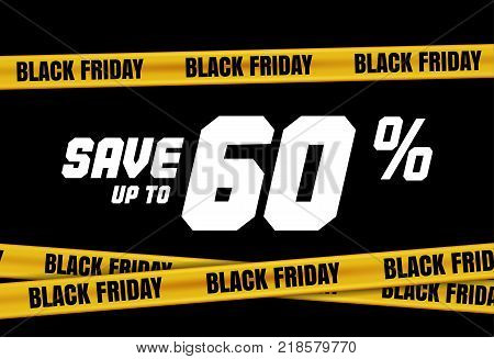Black Friday banner with yellow stripes, police tape, police ribbon sign variation. Bright vivid sign with attention message Save up to 60 sale. Vellow tape, black friday sale. Caution symbol. Vector