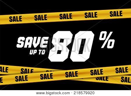 Big Sale banner with yellow stripes, police tape, police ribbon sign variation. Bright vivid sign with attention message Save up to 80 sale. Vellow tape - black friday sale. Caution symbol. Vector