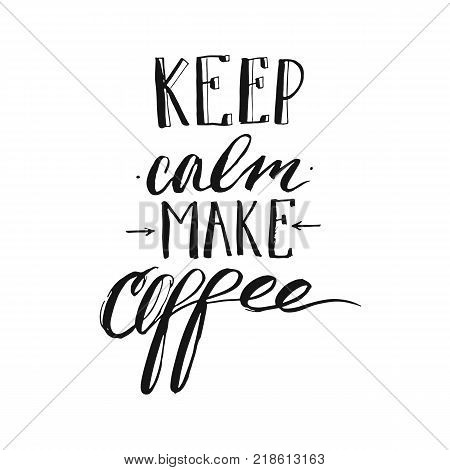 Hand made vector modern ink handwritten calligraphy phase Keep Calm Make Coffee with arrows isolated on white background.Design for print, coffee shop, business, decoration, fashion fabric, poster, print.