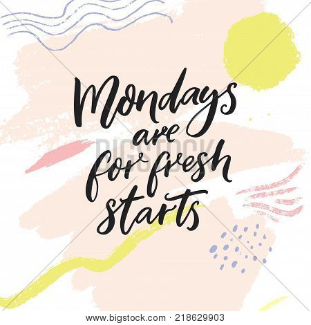 Mondays are for fresh starts. Inspirational quote for week start at social media. Modern brush calligraphy on abstract pastel pink color background.