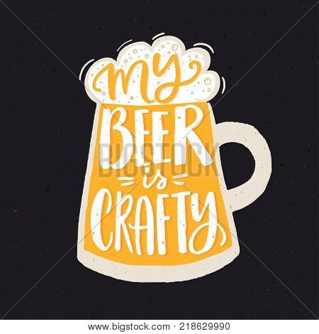 My beer is crafty. Funny quote poster for craft beer brewery with hand drawn yellow glass