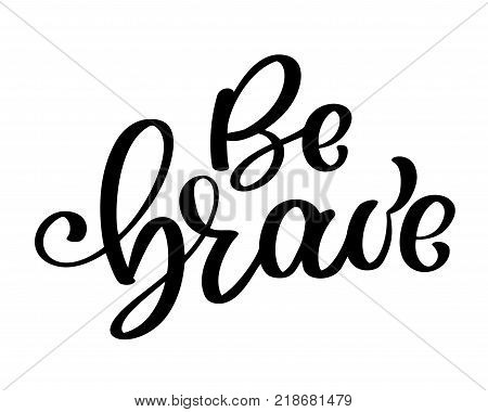 Be brave hand drawn quote about courage and braveness. Vector motivation phrase. Boho design elements for card, prints and posters. Modern brush calligraphy.