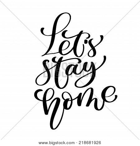 Lets stay home. Vector quote, handwritten with brush. Modern brush calligraphy. quote for design greeting cards, social media, holiday invitations, photo overlays, t-shirt print, flyer, poster design.