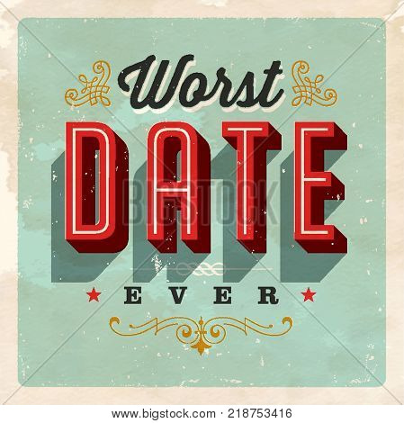 Vintage Style Postcard - Worst Date Ever - Grunge effects can be easily removed for a clean, brand new sign. For your print and web messages, greeting cards, banners, tshirts, mugs.