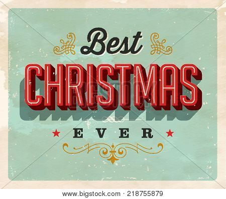 Vintage Style Postcard - Best Christmas Ever - Vector EPS 10. Grunge effects can be easily removed for a clean, brand new sign. For your print and web messages, greeting cards, banners, tshirts, mugs.