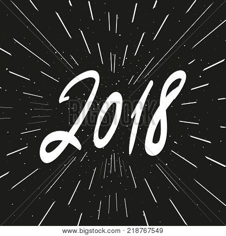 2018 New Year calligraphy phrase. Greeting card design template with modern lettering composition and burst. Handwritten white number 2018 on black chalkboard grunge background. Vector illustration 2018. 2018 lettering. 2018 festive template.