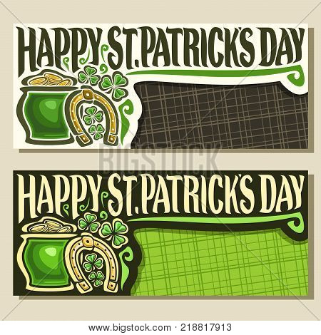Vector greeting cards for Saint Patricks Day, banners with original typeface for text happy st. patrick's day, leaves of shamrock, pot with coins & horseshoe for patrick holiday on green background.