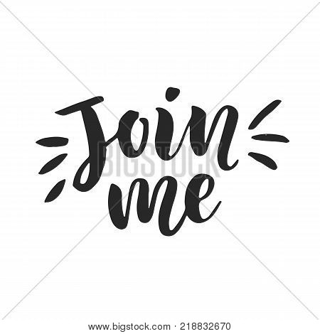Join me. Hand lettering. Social Media. Blog decoration modern calligraphy element for posts, photo overlays. Vector illustration.