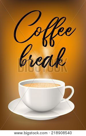 Poster with cup on saucer and coffee break text. Design concept. Cup of hot latte or cappuccino coffee.