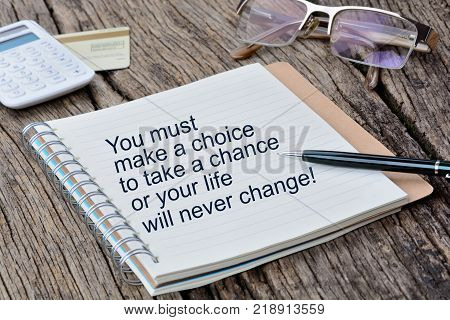 You must make a choice to take a chance or your life will never change on page