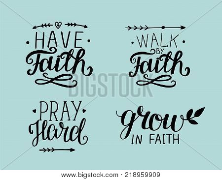 4 Hand lettering Have faith. Walk by faith. Pray hard. Grow in faith. Biblical background. Christian poster. Card. Modern calligraphy. Graphics
