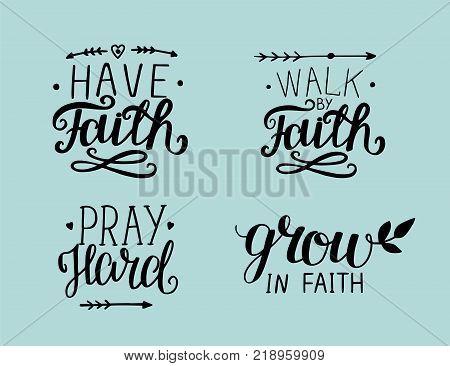 4 Hand lettering Have faith. Walk by faith. Pray hard. Grow in faith. Biblical background. Christian poster. Card. Modern calligraphy. Graphics