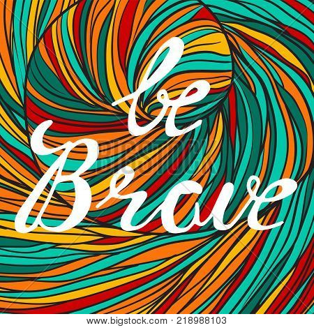 Be brave poster for children. Color background with white lettering - Be brave