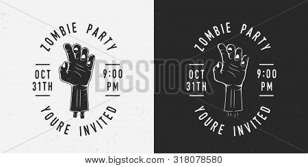 Zombie Party Badge, Label, Logo. Hand Of Zombie With Text. Vintage Halloween Party Logo. Invitation