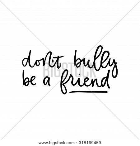Dont Bully Be A Friend Poster Vector Illustration. Quote With Inspirational Emphasize On Main Word W