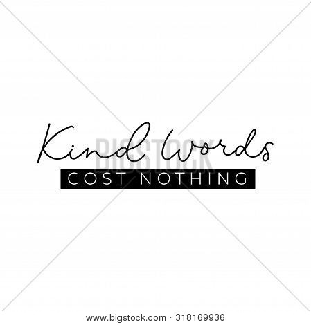 Kind Words Cost Nothing Quote Vector Illustration. Black And White Template With Inspirational Empha
