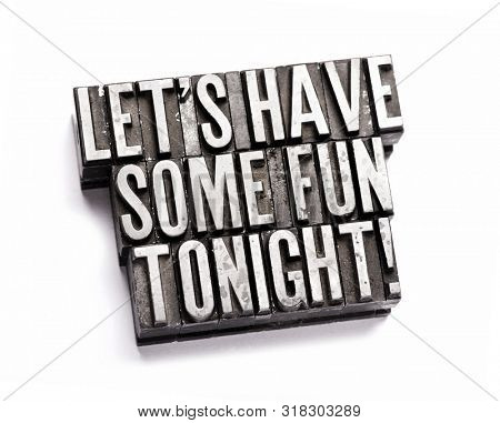 Let's Have Some Fun Tonight! done in old letterpress type.
