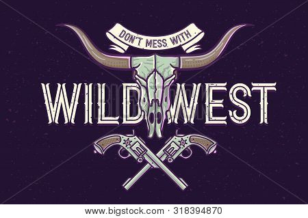 Vector Poster With Cow Skull And Guns Illustration With Lettering Quote