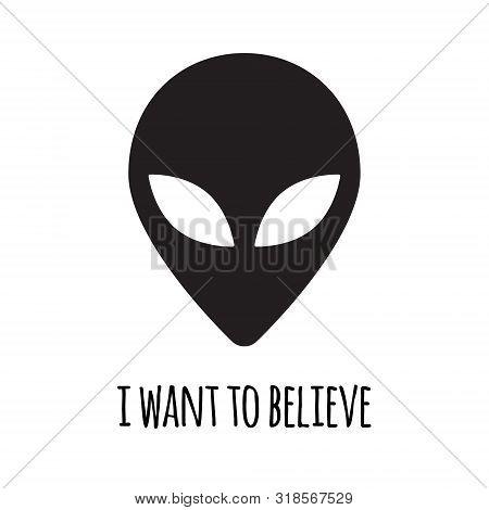 Vector flat black alien face silhouette with quote. I want to believe lettering isolated on black background poster