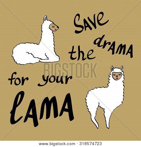 Cool Hand Drawn Lamas With Lettering. Save The Drama For Your Lama. Vector Illustration.