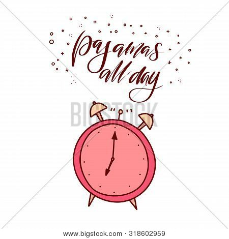 Pajamas All Day! Lettering Cartoon Vector Illustration With Alarm Clock On White Background. Pajamas