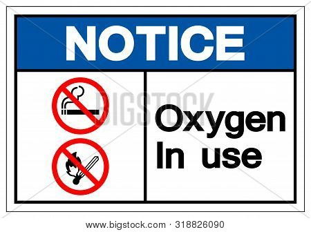 Notice Oxygen In Use Symbol Sign, Vector Illustration, Isolated On White Background Label. Eps10