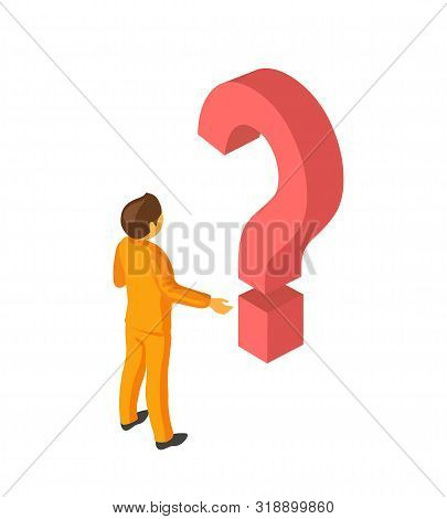 Man And Isometric Question Mark. Pondering Problem Concept Vector Illustration