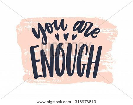 You Are Enough Phrase Handwritten With Stylish Cursive Calligraphic Font Or Script On Paint Trace. E