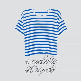 Blue Striped T-shirt And Handlettered Phrase I Adore Stripes.