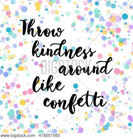 Throw Kindness Around Like Confetti. Inspiring Creative Motivation Quote Poster Template. Vector Typ