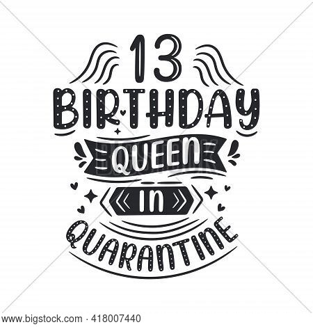 It's My 13 Quarantine Birthday. 13 Years Birthday Celebration In Quarantine.