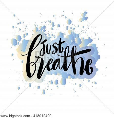Just Breathe. Hand Lettering. Inspirational Typography Poster.