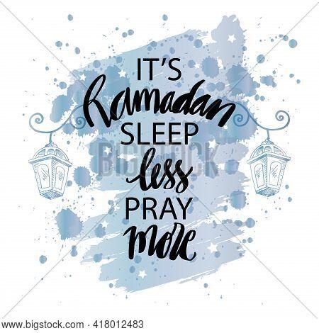It's Ramadan Sleep Less Pray More. Hand Lettering. Ramadan Quote.