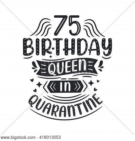 It's My 75 Quarantine Birthday. 75 Years Birthday Celebration In Quarantine.