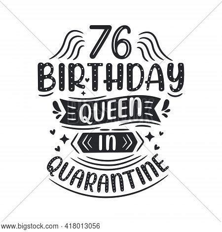 It's My 76 Quarantine Birthday. 76 Years Birthday Celebration In Quarantine.