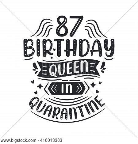 It's My 87 Quarantine Birthday. 87 Years Birthday Celebration In Quarantine.