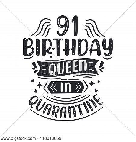 It's My 91 Quarantine Birthday. 91 Years Birthday Celebration In Quarantine.
