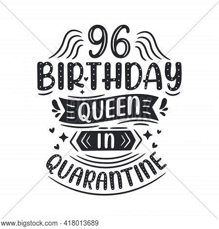 It's My 96 Quarantine Birthday. 96 Years Birthday Celebration In Quarantine.